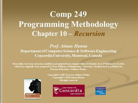 Comp 249 Programming Methodology Chapter 10 – Recursion Prof. Aiman Hanna Department of Computer Science & Software Engineering Concordia University, Montreal,