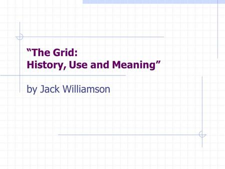 """The Grid: History, Use and Meaning"" by Jack Williamson."