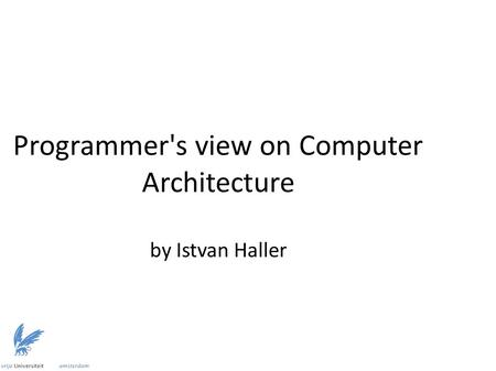 Programmer's view on Computer Architecture by Istvan Haller.