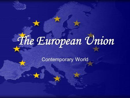 Contemporary World. The European Union Since the end of WWII and the Cold War, European countries have gradually developed a feeling of collective identity.
