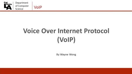 Department of Computer Science VoIP Voice Over Internet Protocol (VoIP) By Wayne Wong.