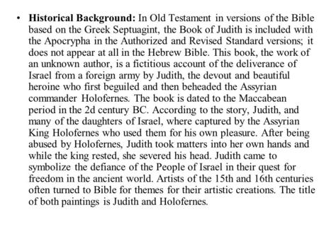 Historical Background: In Old Testament in versions of the Bible based on the Greek Septuagint, the Book of Judith is included with the Apocrypha in the.