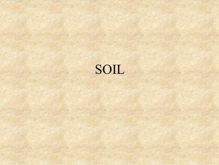 SOIL. What is soil? The loose covering of broken rock particles and decaying organic matter (humus) covering bedrock.