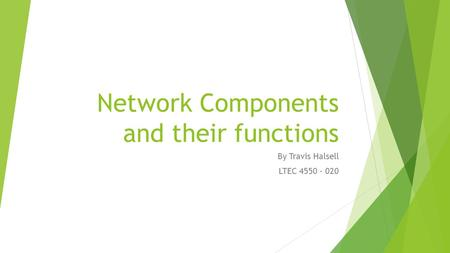 Network Components and their functions By Travis Halsell LTEC 4550 – 020.