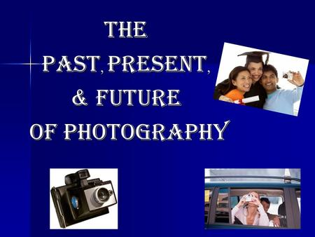 THE PAST, PRESENT, & FUTURE OF PHOTOGRAPHY OF PHOTOGRAPHY.