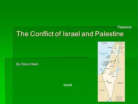The Conflict of Israel and Palestine By Steve Nam Israel Palestine.