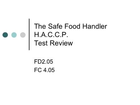 The Safe Food Handler H.A.C.C.P. Test Review FD2.05 FC 4.05.