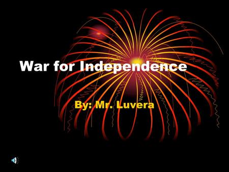 War for Independence By: Mr. Luvera. The British fought to protect the colonies, so the colonists should pay part of the costs. The final war between.