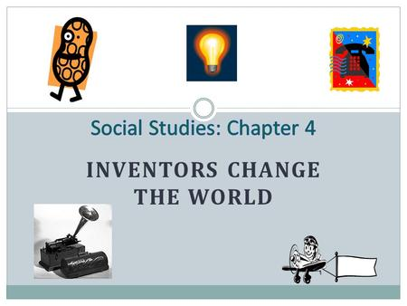 INVENTORS CHANGE THE WORLD Four American Inventors who Changed the World George Washington Carver Alexander Graham Bell Thomas Edison Wilbur and Orville.