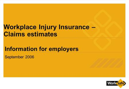 Workplace Injury Insurance – Claims estimates Information for employers September 2006.