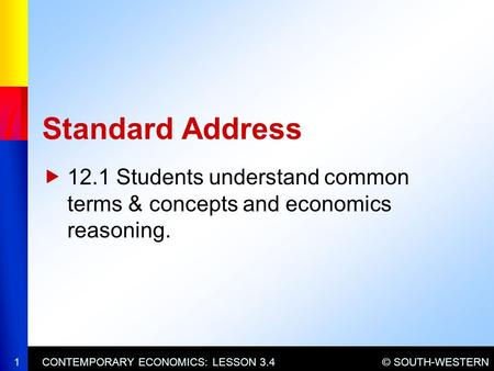 © SOUTH-WESTERNCONTEMPORARY ECONOMICS: LESSON 3.4  12.1 Students understand common terms & concepts and economics reasoning. Standard Address 1.