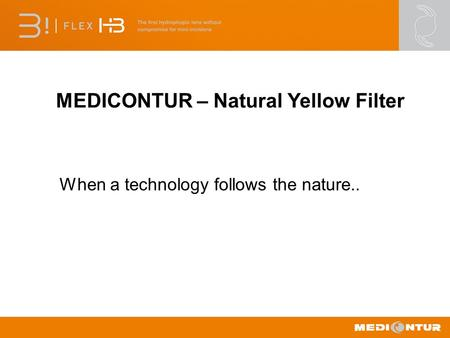 MEDICONTUR – Natural Yellow Filter When a technology follows the nature..