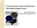 Conversation about Assessment With English Language Learners Sunrise School Division EAL Committee – January 25, 2012.