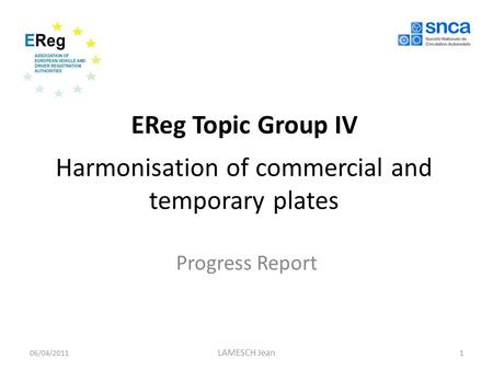 EReg Topic Group IV Harmonisation of commercial and temporary plates Progress Report 06/04/20111 LAMESCH Jean.