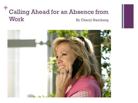+ Calling Ahead for an Absence from Work By Cheryl Steinberg.