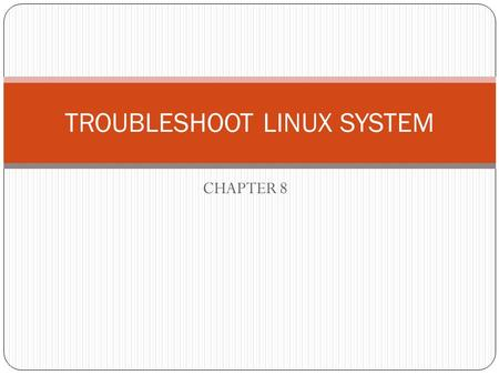 CHAPTER 8 TROUBLESHOOT LINUX SYSTEM. 8.1 Troubleshoot methodology The maintenance cycle.