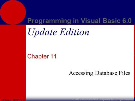 McGraw-Hill/Irwin Programming in Visual Basic 6.0 © 2002 The McGraw-Hill Companies, Inc. All rights reserved. Update Edition Chapter 11 Accessing Database.
