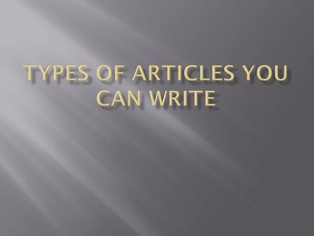  What type of article should you write? Were you even aware that there are different types? There are! In fact, there are five types of articles: the.