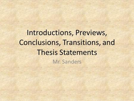 Introductions, Previews, Conclusions, Transitions, and Thesis Statements Mr. Sanders.