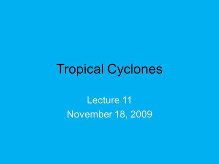 Tropical Cyclones Lecture 11 November 18, 2009. L.