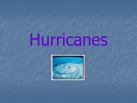Hurricanes. What is a Hurricane? A hurricane is a tropical storm that forms over the ocean. A hurricane is a tropical storm that forms over the ocean.