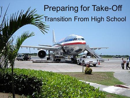 Transition From High School Preparing for Take-Off.