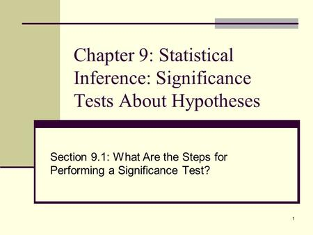 1 Chapter 9: Statistical Inference: Significance Tests About Hypotheses Section 9.1: What Are the Steps for Performing a Significance Test?