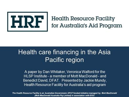 The Health Resource Facility is an Australian Government, DFAT funded initiative managed by Mott MacDonald (Mott MacDonald Australia Pty Limited) in association.
