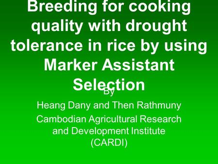 Breeding for cooking quality with drought tolerance in rice by using Marker Assistant Selection By Heang Dany and Then Rathmuny Cambodian Agricultural.