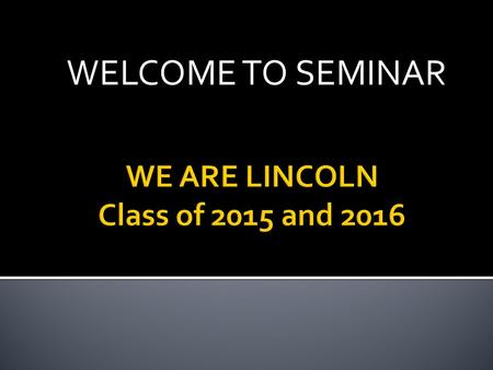 WELCOME TO SEMINAR. The LHS Mission Lincoln High School is committed to graduating all students. We are a diverse community of scholars dedicated to personal.
