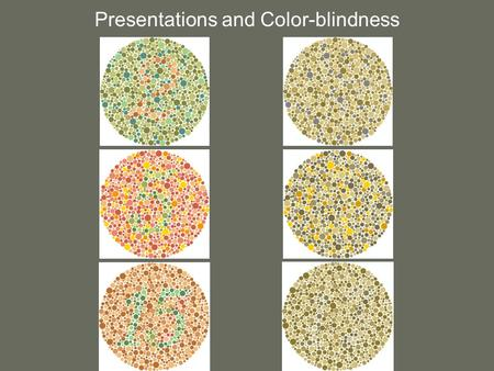 Presentations and Color-blindness. Color-blindness affects ~8% of men ~ 1 / 2 % of women hereditary and sex-linked (in X chromosome) –women can be unaffected.