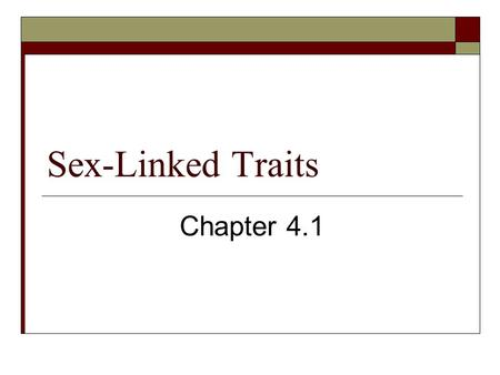 Sex-Linked Traits Chapter 4.1. Answers to Questions 1. What are sex-linked traits? - Human traits that are carried on the sex chromosomes. 2. What's a.