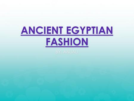 ANCIENT EGYPTIAN FASHION BY: ANJALI. ~ The women and men used makeup on their eyes and lips. ~They also used powder called kohl to darken their lashes.