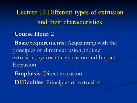 Lecture 12 Different types of extrusion and their characteristics