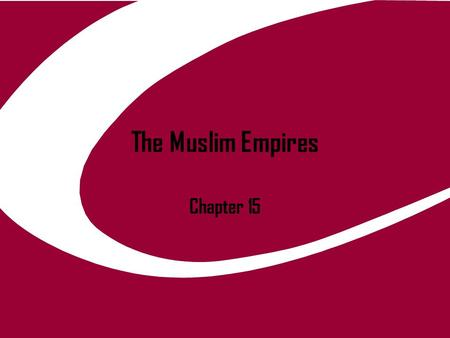 The Muslim Empires Chapter 15. Expansion of Ottoman Empire In the late thirteenth century a new group of Turks began to build power & by the early fourteenth.