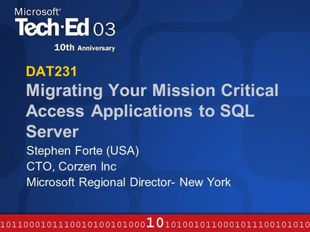 DAT231 Migrating Your Mission Critical Access Applications to SQL Server Stephen Forte (USA) CTO, Corzen Inc Microsoft Regional Director- New York.