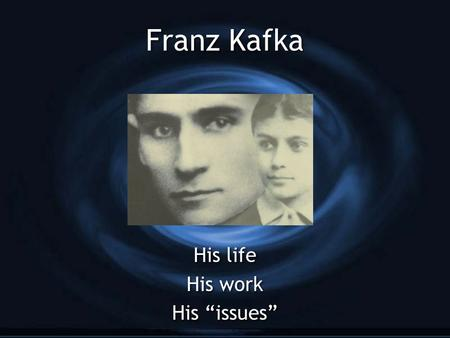 "Franz Kafka His life His work His ""issues"" His life His work His ""issues"""