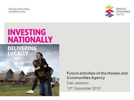 Future activities of the Homes and Communities Agency Dan Jackson 13 th December 2010.
