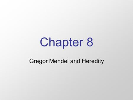 Chapter 8 Gregor Mendel and Heredity Sections 1-4 Section 1: The origins of genetics. Section 2: Mendel's Theory Section 3: Studying Heredity Section.