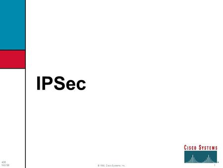 406 NW'98 1 © 1998, Cisco Systems, Inc. IPSec Loss of Privacy Security Threats Impersonation Loss of Integrity Denial of Service m-y-p-a-s-s-w-o-r-d.