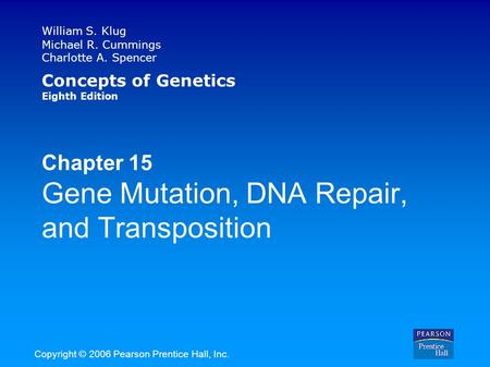 William S. Klug Michael R. Cummings Charlotte A. Spencer Concepts of Genetics Eighth Edition Chapter 15 Gene Mutation, DNA Repair, and Transposition Copyright.