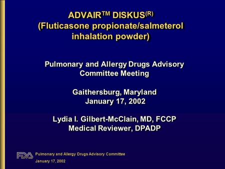 Pulmonary and Allergy Drugs Advisory Committee January 17, 2002 Pulmonary and Allergy Drugs Advisory Committee Meeting Gaithersburg, Maryland January 17,