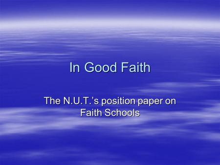 In Good Faith The N.U.T.'s position paper on Faith Schools.
