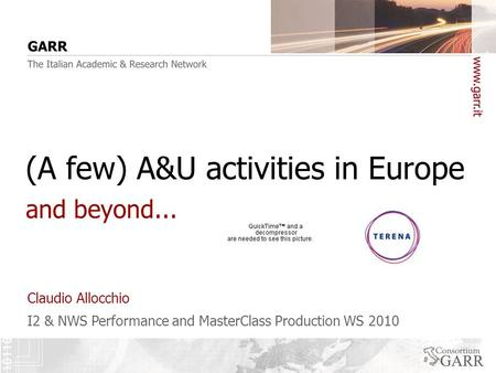 I2 & NWS Performance and MasterClass Production WS 2010 Claudio Allocchio and beyond... (A few) A&U activities in Europe.