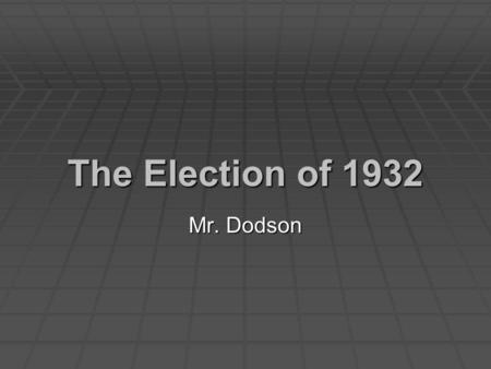 The Election of 1932 Mr. Dodson. The Election of 1932  How did President Hoover respond to the Great Depression?  What did Roosevelt mean when he offered.