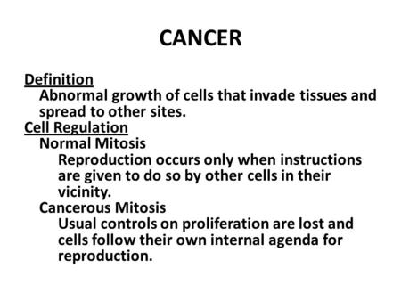CANCER Definition Abnormal growth of cells that invade tissues and spread to other sites. Cell Regulation Normal Mitosis Reproduction occurs only when.