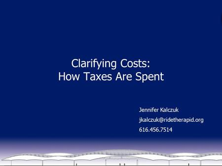 Clarifying Costs: How Taxes Are Spent Jennifer Kalczuk 616.456.7514.