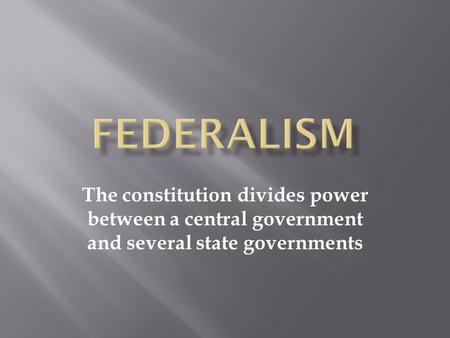 The constitution divides power between a central government and several state governments.