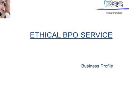 ETHICAL BPO SERVICE Business Profile. ABOUT EBS BPO service provider in the Healthcare sector. Focus on Medical Transcription Services. Established in.