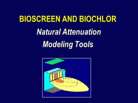 BIOSCREEN AND BIOCHLOR Natural Attenuation Modeling Tools